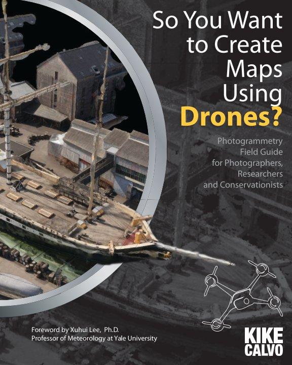 So You Want to Create Maps Using Drones? nach Kike Calvo anzeigen