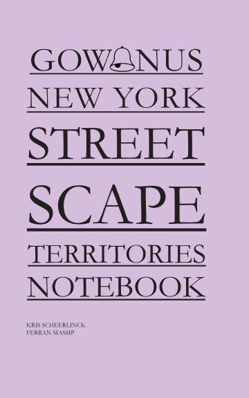 Bekijk Gowanus New York Streetscape Territories Notebook op Kris Scheerlinck and Ferran Massip