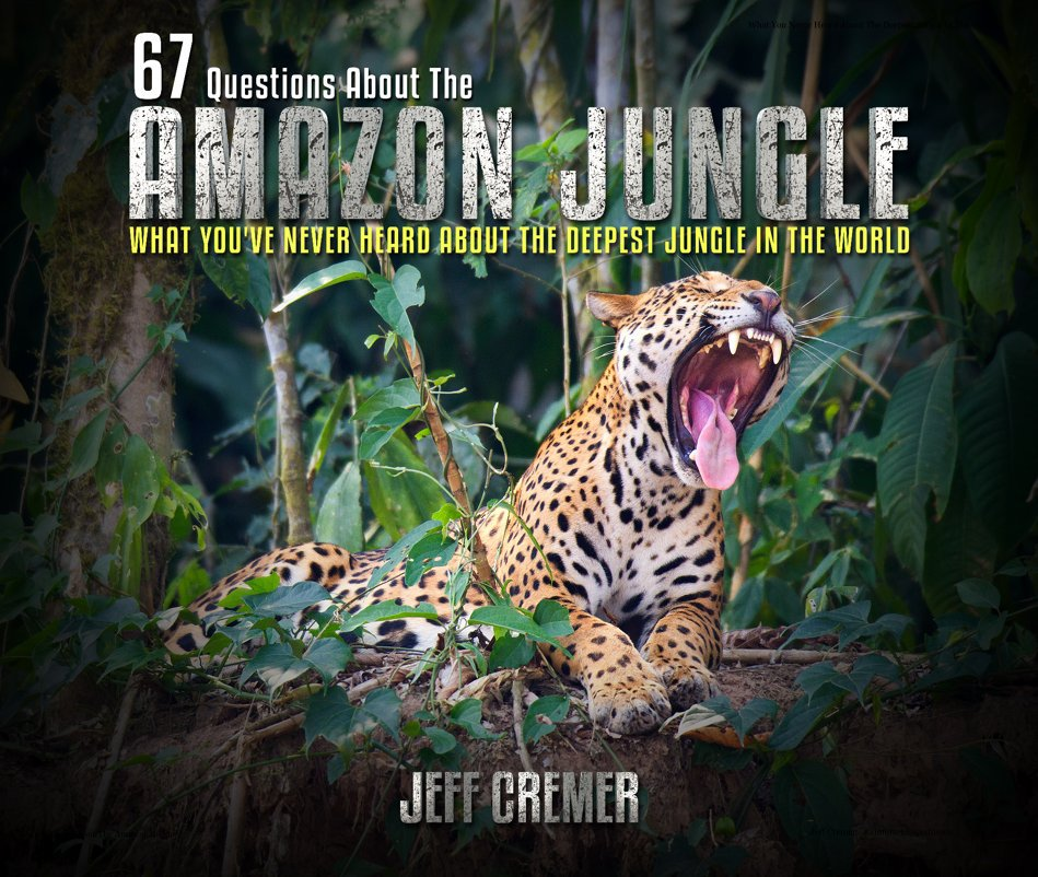 View 67 Questions About The Amazon Jungle by Jeff Cremer - Rainforest Expeditions