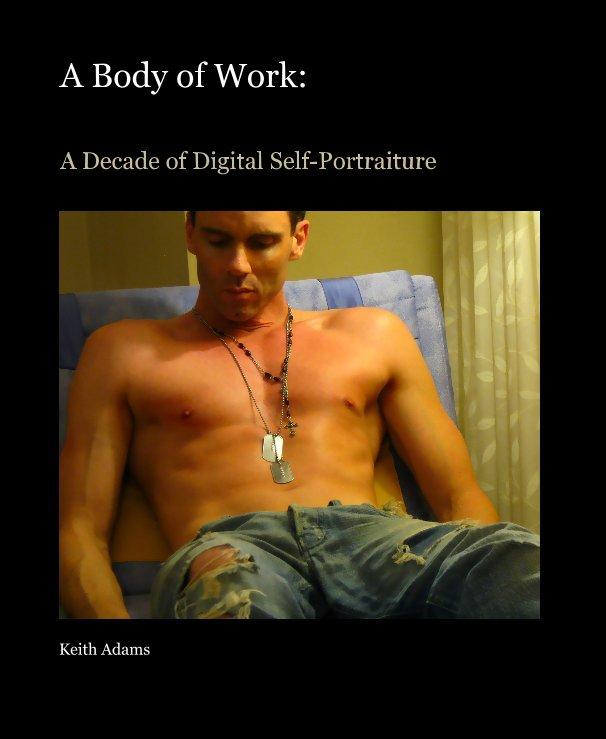 Bekijk A Body of Work: op Keith Adams
