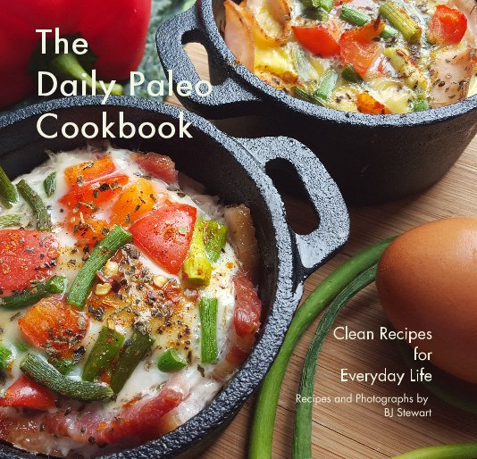 View The Daily Paleo Cookbook by BJ Stewart