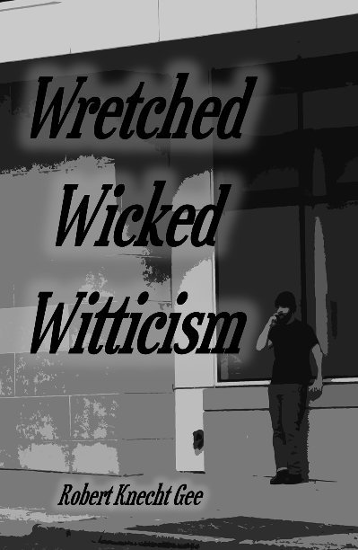 View Wretched Wicked Witticism by Robert Knecht Gee