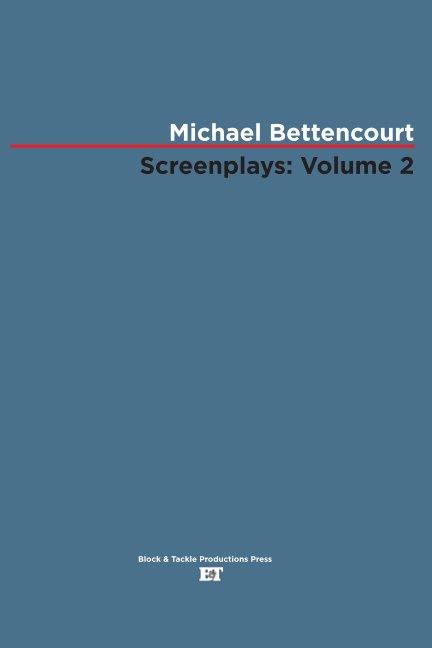 View Screenplays: Volume 2 by Michael Bettencourt