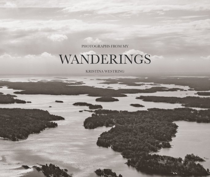 View Photographs from My Wanderings by Kristina Westring