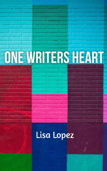 View One Writer's Heart by Lisa Lopez