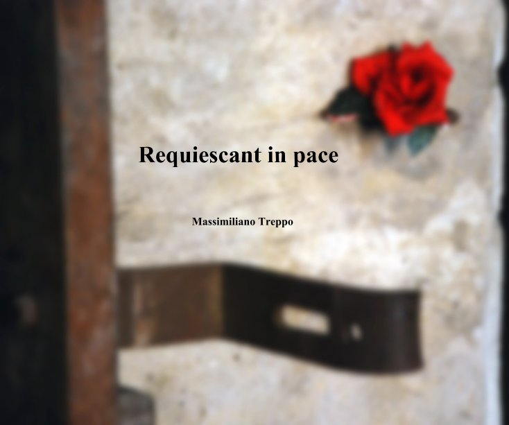 View Requiescant in pace by Massimiliano Treppo