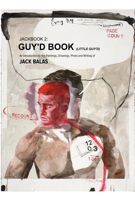 View JACKBOOK 2: GUY'D BOOK (LITTLE GUY'D) by Jack Balas