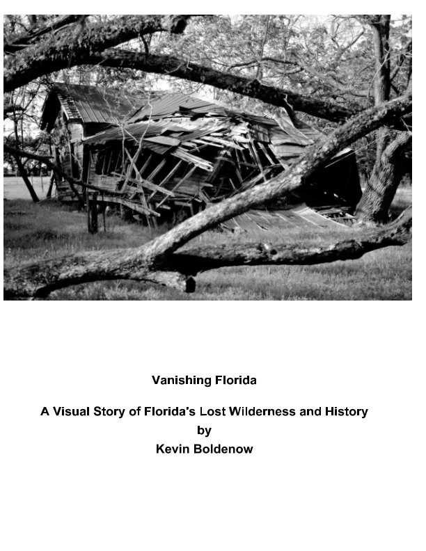 View Vanishing Florida - A Visual Story of Florida's Lost Wilderness and History - Volume I by Kevin Boldenow