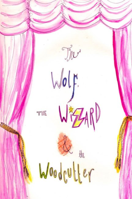View The Wolf, The Wizard and The Woodcutter by Terri Bowden