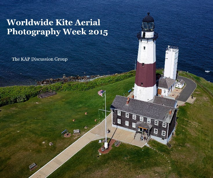 View Worldwide Kite Aerial Photography Week 2015 by The KAP Discussion Group:   Editor Jim Powers (Wind Watcher)