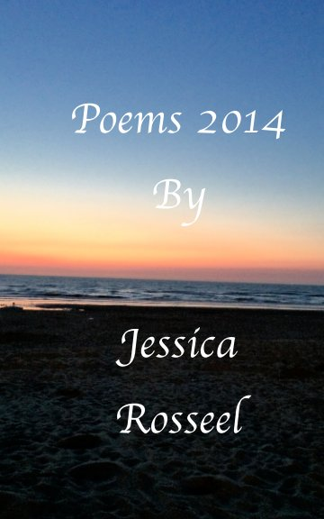 View Poems 2014 by Jessica Rosseel