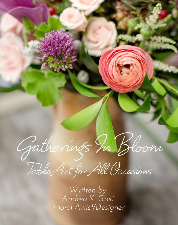 View Gatherings in Bloom by Andrea K. Grist