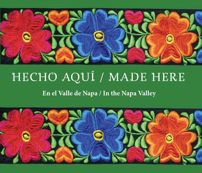 View Hecho Aqui - HARDBOUND IMAGE WRAP by Napa Valley Latino Heritage Committee