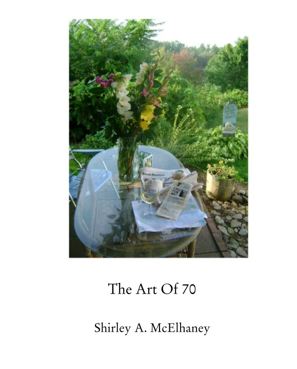 View The Art Of 70      Shirley A. McElhaney by Shirley A. McElhaney