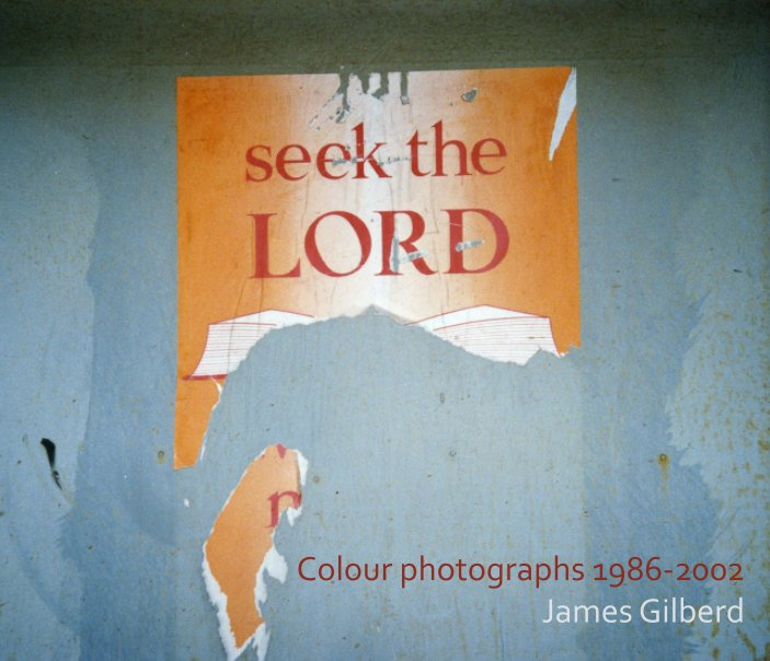 View Colour Photographs 1986-2002 by James Gilberd