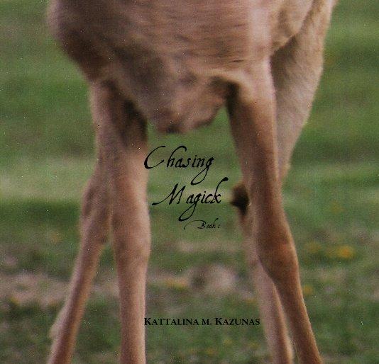 View Chasing Magick Book 1 by KATTALINA M. KAZUNAS