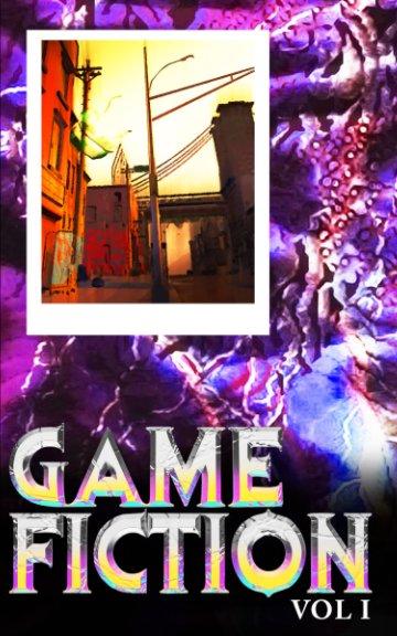 View Game Fiction Vol 1 by Jose Lopez, Ed.