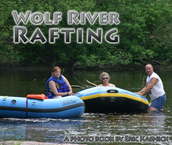 Ver Wolf River Rafting por Eric Kasnick