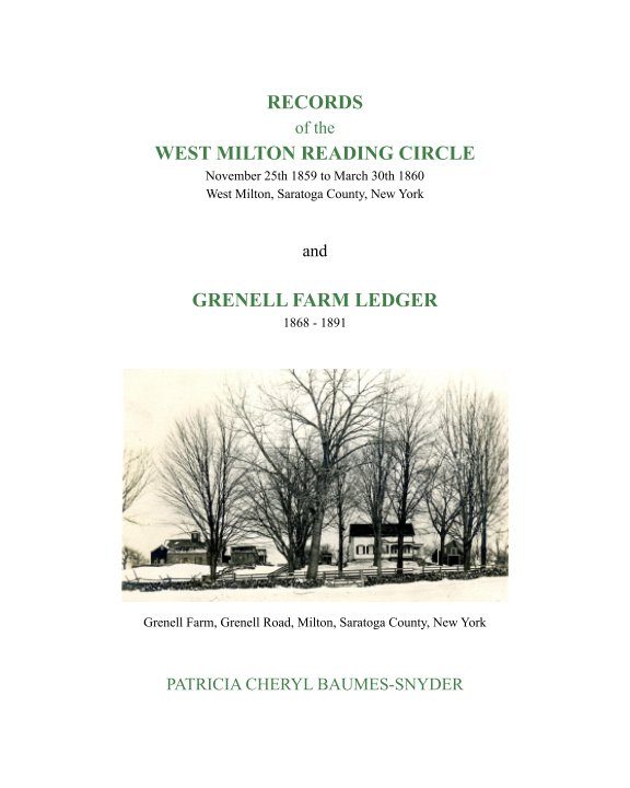 View Records of the West Milton Reading Circle 1859 - 1860 and Grenell Farm Ledger 1868 - 1891 by Patricia Cheryl Baumes-Snyder