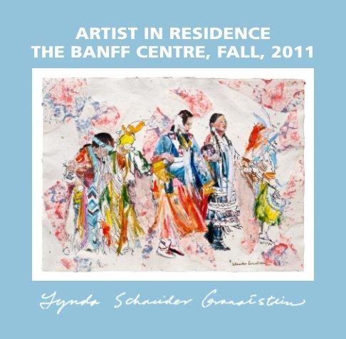 View Artist in Residence The Banff Centre, Fall, 2011 by Lynda Schneider Granatstein