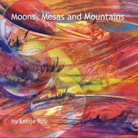 Moons, Mesas and Mountains nach Lelija Roy anzeigen