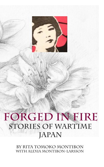View Forged In Fire: Stories of Wartime Japan by Rita Tomoko Montibon with Alexia Montibon-Larsson
