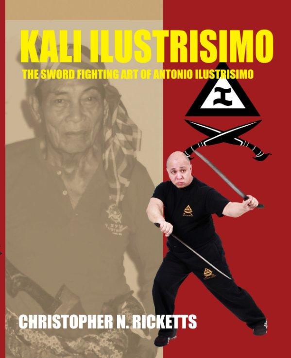View Kali Ilustrisimo: The Sword Fighting Art of Antonio Ilustrisimo by Christopher Ricketts