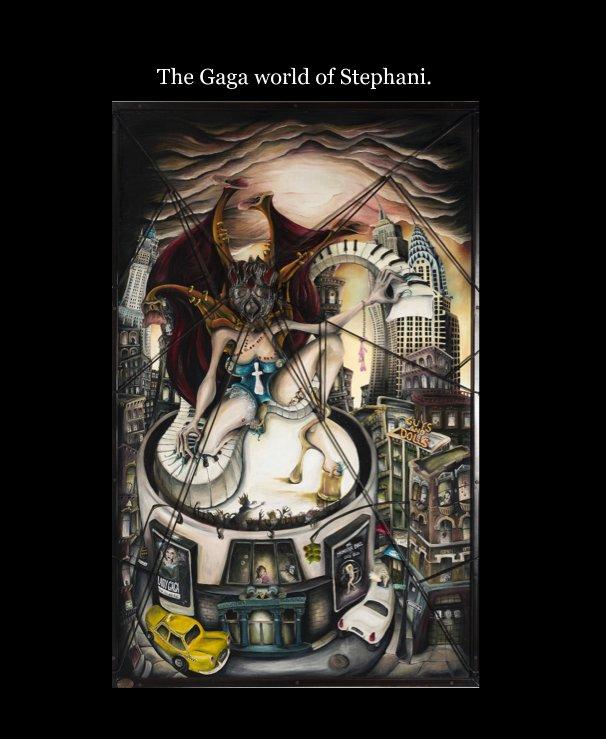 View The Gaga world of Stephani. by Julia O'Sullivan