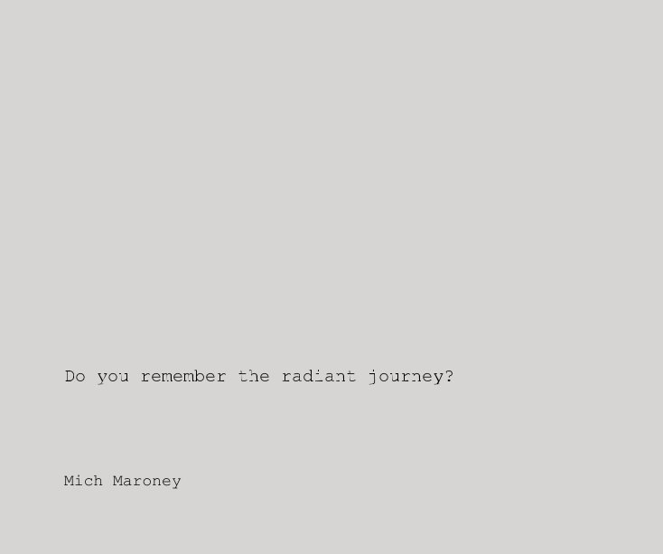 View Do you remember the radiant journey? by Mich Maroney