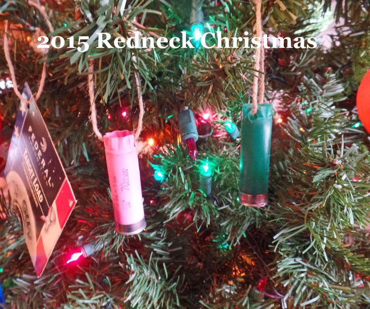 Redneck Christmas.2015 Redneck Christmas By Vicki Dyson Blurb Books Canada