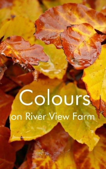 View Colours on River View Farm by Anita J Kirkpatrick