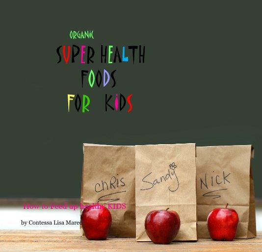 Bekijk Organic Super health foods for kids op Contessa Lisa Maree