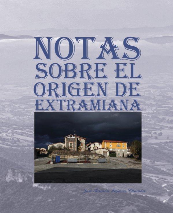 Ver Notas sobre el origen de Extramiana por José Ramón Pajares Chomón