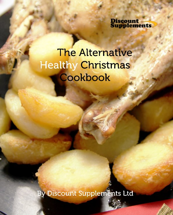 View The Alternative Healthy Christmas Cookbook by Discount Supplements Ltd