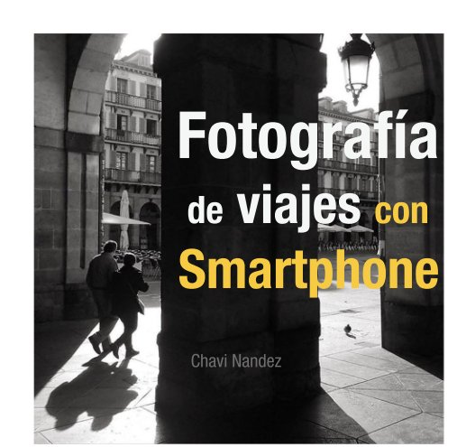 Ver Fotografía de viajes con  Smartphone por Chavi Nandez