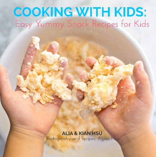 View Cooking With Kids: Easy Yummy Snack Recipes For Kids by Agnes Hsu