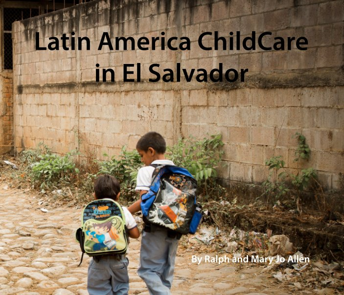View Latin America ChildCare in El Salvador by Ralph and Mary Jo Allen