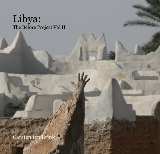 View Libya: The Before Project Vol II by Carsten ten Brink