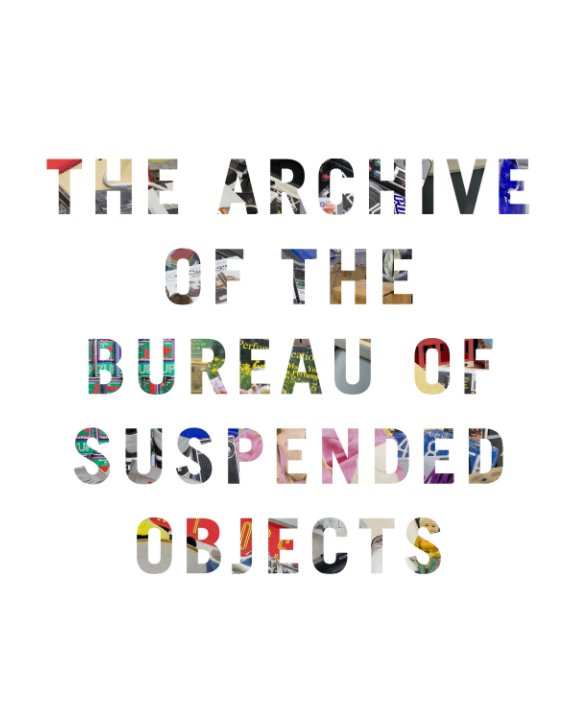 View The Archive of the Bureau of Suspended Objects by Jenny Odell