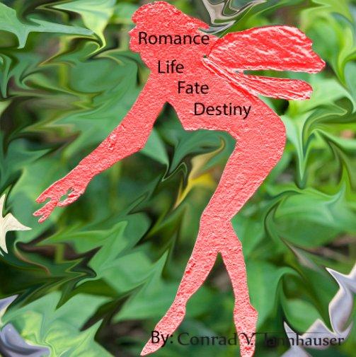 View Romance, Life, Fate and Destiny by Conrad V. Tannhauser