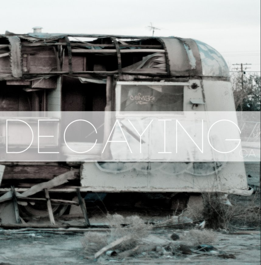 View Decaying California by Brandon Cooley