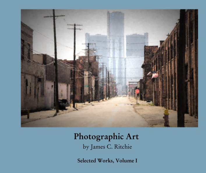 View Photographic Art      by James C. Ritchie by Selected Works, Volume I