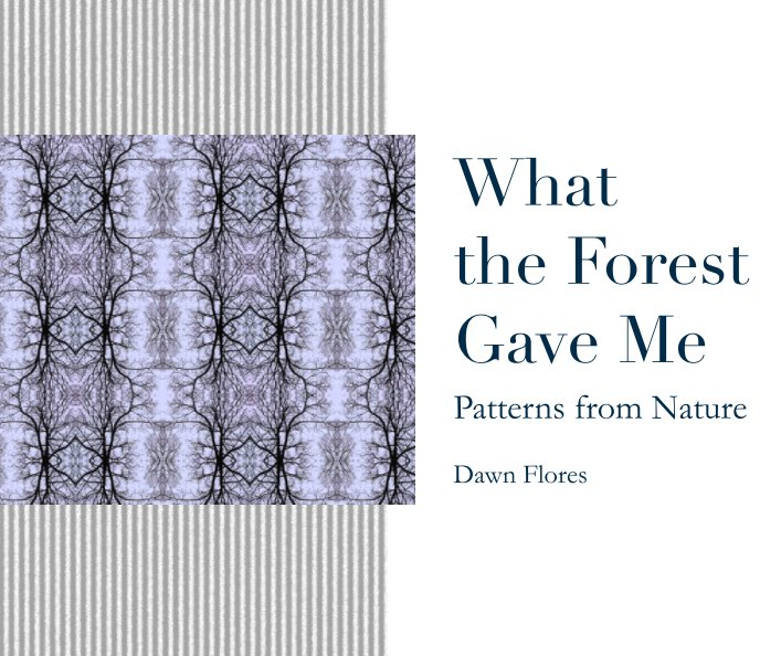 View What the Forest Gave Me by Dawn Flores