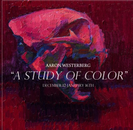 """View """"A Study of Color"""" Dec 12th-Jan16th by Aaron Westerberg"""