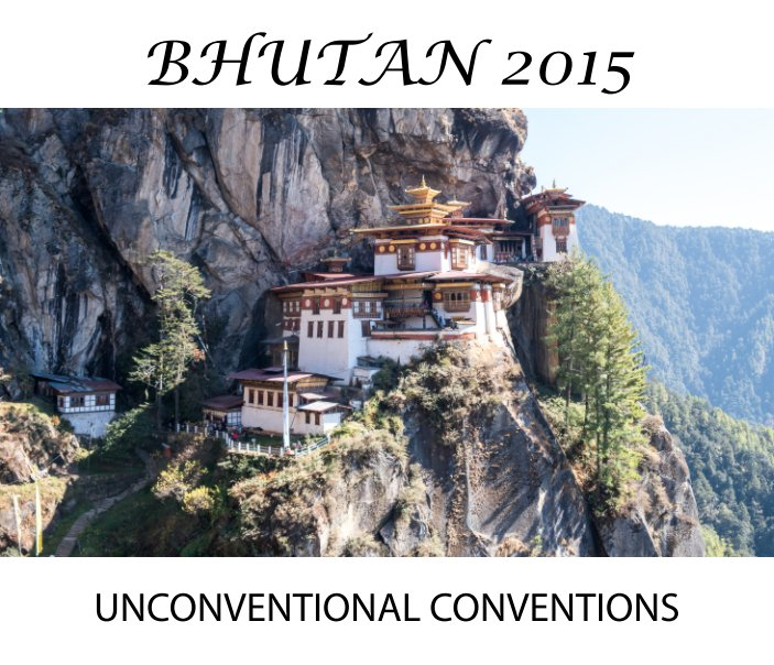 View Bhutan 2015 with Unconventional Conventions by Mark Cunich and Simon Cunich