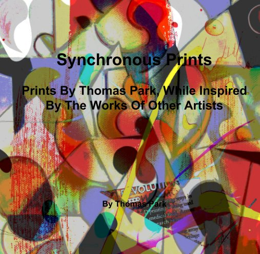 View Synchronous Prints  Prints By Thomas Park, While Inspired By The Works Of Other Artists by Thomas Park