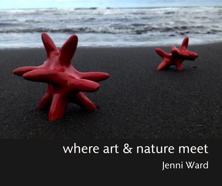 View where art & nature meet by Jenni Ward