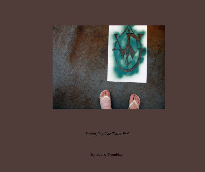 View Reshuffling The Water Pod by Eve K Tremblay