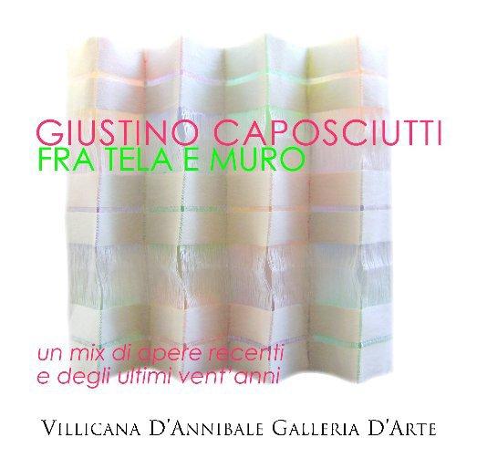 View GIUSTINO CAPOSCIUTTI Fra Tela e Muro by DANIELLE VILLICANA D'ANNIBALE