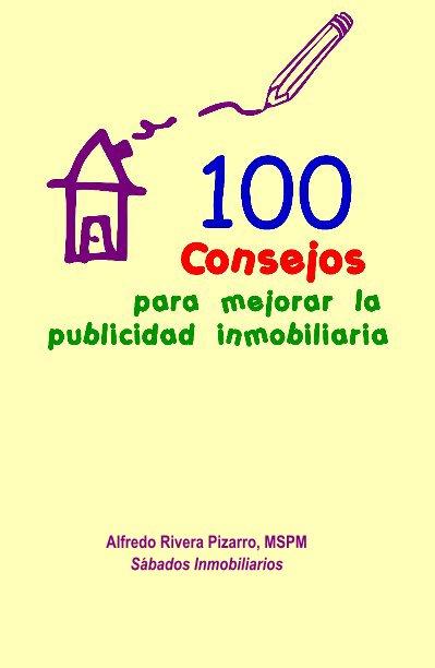 View 100 Consejos para mejorar la publicidad inmobiliaria by Alfredo Rivera Pizarro, MSPM